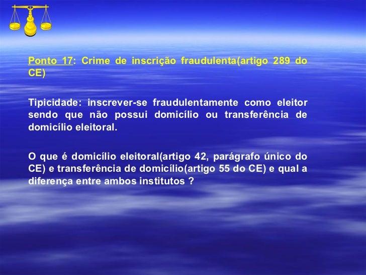 Ponto 17 : Crime de inscrição fraudulenta(artigo 289 do CE) Tipicidade: inscrever-se fraudulentamente como eleitor sendo q...