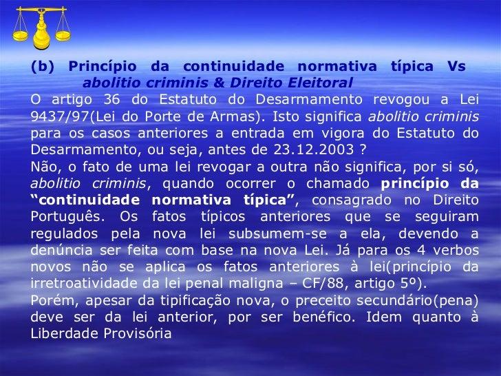 (b)   Princípio da continuidade normativa típica Vs    abolitio criminis & Direito Eleitoral O artigo 36 do Estatuto do De...