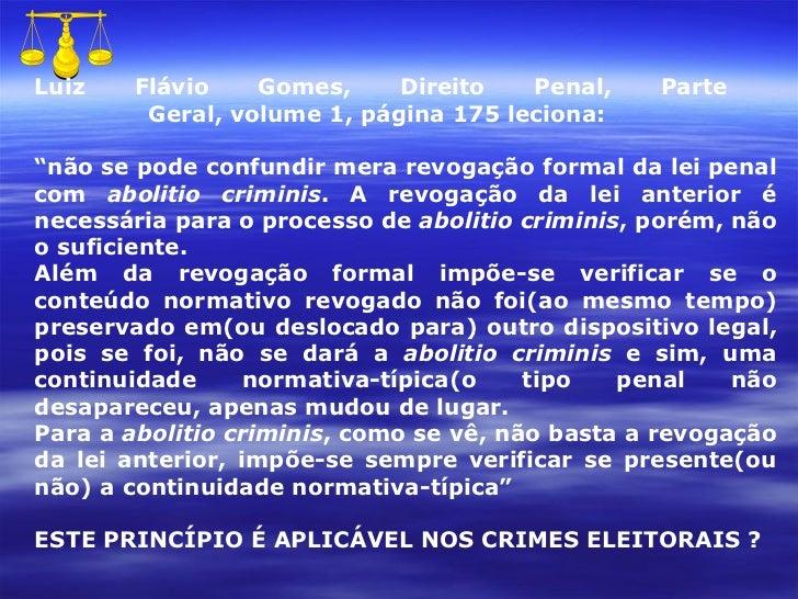 """Luiz Flávio Gomes, Direito Penal, Parte    Geral, volume 1, página 175 leciona: """" não se pode confundir mera revogação for..."""