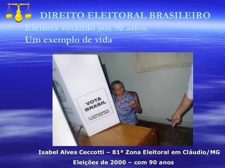 DIREITO ELEITORAL BRASILEIRO  Eleitora votando aos 90 anos. Um exemplo de vida Isabel Alves Ceccotti – 81ª Zona Eleitoral ...