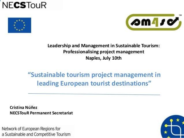 """""""Sustainable tourism project management in leading European tourist destinations"""" Cristina Núñez NECSTouR Permanent Secret..."""