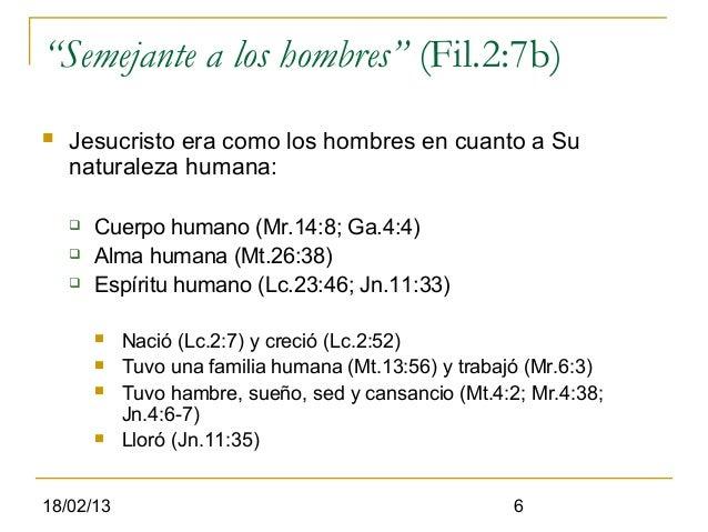 """""""Semejante a los hombres"""" (Fil.2:7b)   Jesucristo era como los hombres en cuanto a Su    naturaleza humana:       Cuerpo..."""