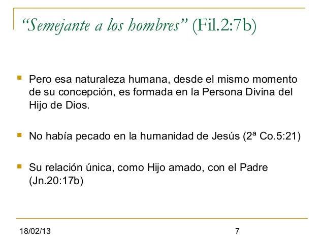 """""""Semejante a los hombres"""" (Fil.2:7b)   Pero esa naturaleza humana, desde el mismo momento    de su concepción, es formada..."""