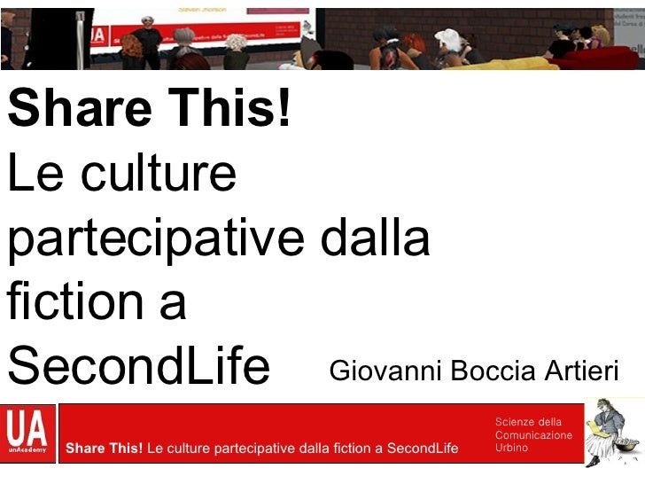 Share This! Le culture partecipative dalla fiction a SecondLife  Giovanni Boccia Artieri