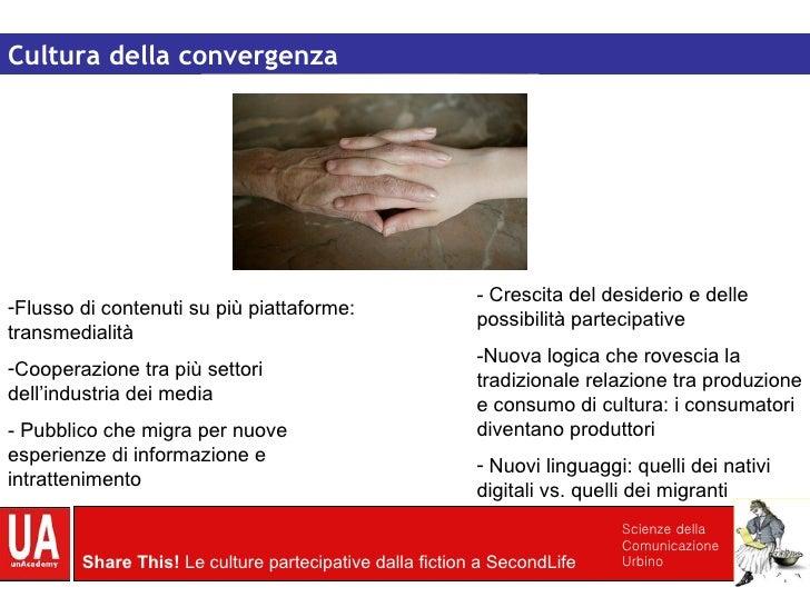 Cultura della convergenza <ul><li>- Crescita del desiderio e delle possibilità partecipative </li></ul><ul><li>Nuova logic...