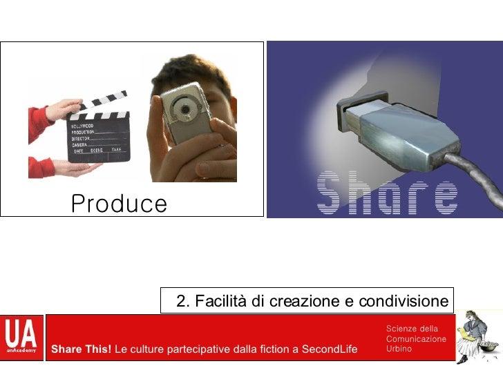 2. Facilità di creazione e condivisione Produce