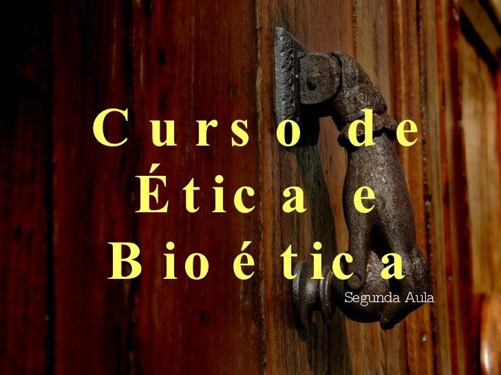 Curso de Ética e Bioética Segunda Aula
