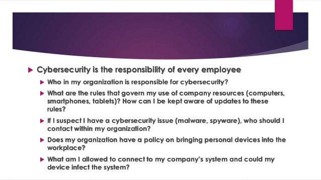  Cybersecurity is the responsibility of every employee  Who in my organization is responsible for cybersecurity?  What ...