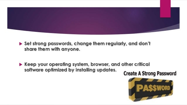  Maintain an open dialogue with your friends, family, and colleagues about Internet safety.  Use privacy settings and li...