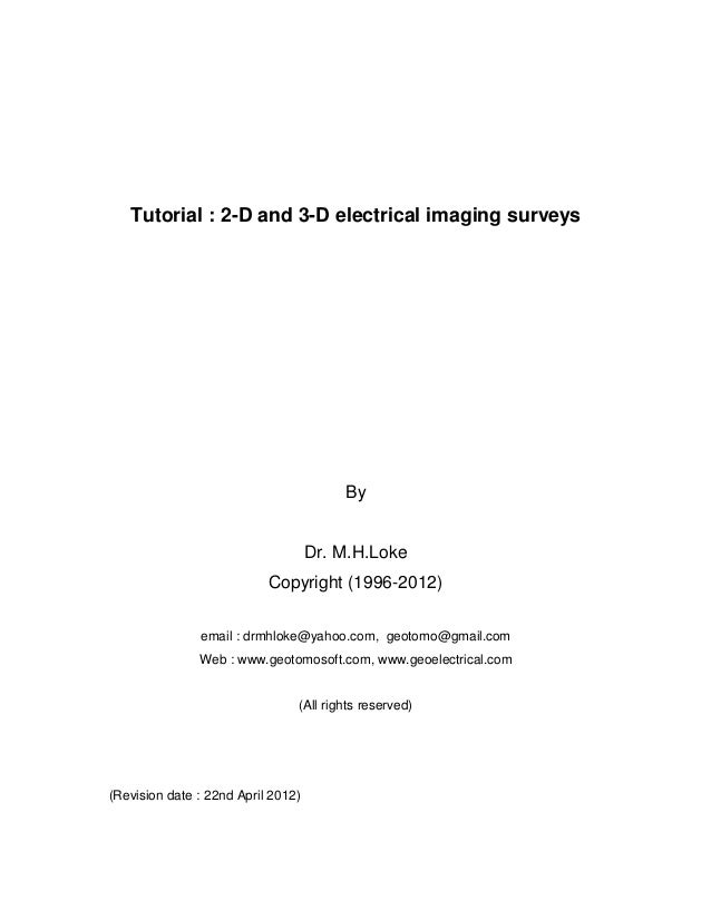 Tutorial : 2-D and 3-D electrical imaging surveys  By Dr. M.H.Loke Copyright (1996-2012) email : drmhloke@yahoo.com, geoto...