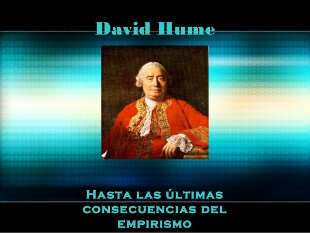 David Hume  Hasta las últimas  consecuencias del  empirismo
