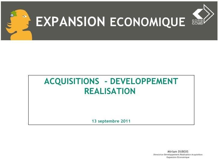 ACQUISITIONS  - DEVELOPPEMENT REALISATION    13 septembre 2011 Miriam DUBOIS Directrice Développement Réalisation Acquisit...