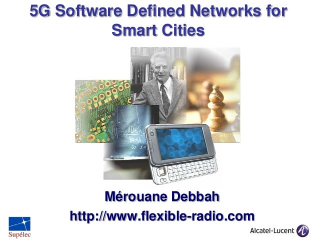 5G Software Defined Networks for Smart Cities  Mérouane Debbah http://www.flexible-radio.com