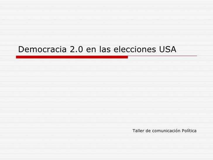 Democracia 2.0 en las elecciones USA Taller de comunicación Política