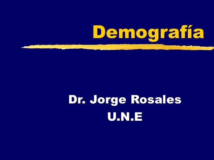DemografíaDr. Jorge Rosales      U.N.E