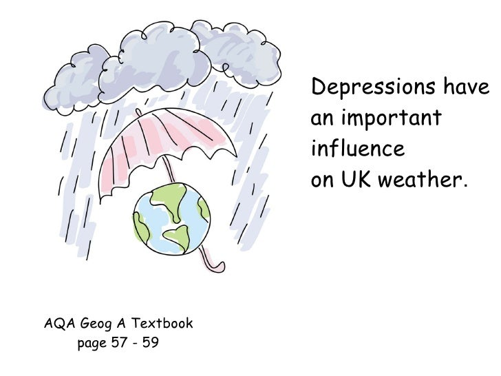 Depressions have an important influence  on UK weather . AQA Geog A Textbook page 57 - 59