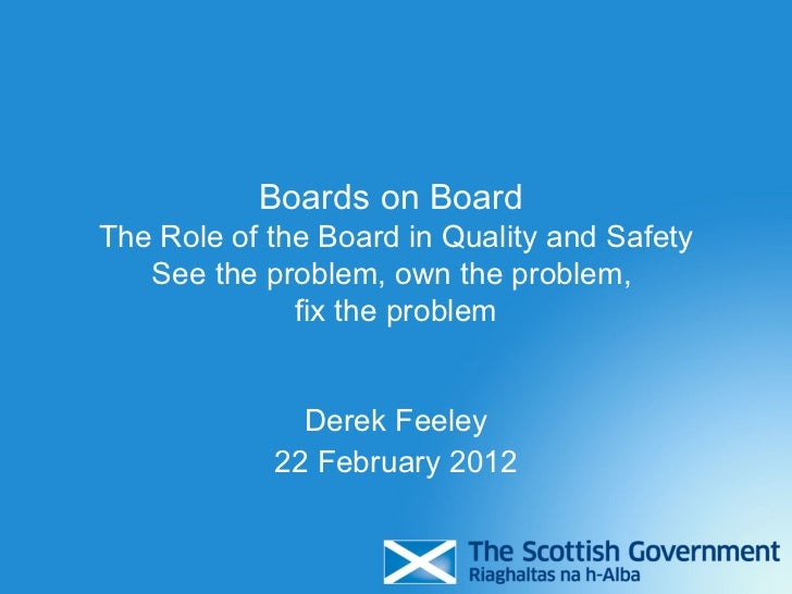 Boards on BoardThe Role of the Board in Quality and Safety   See the problem, own the problem,              fix the proble...
