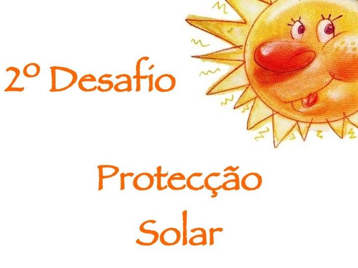 2º Desafio   Protecção Solar
