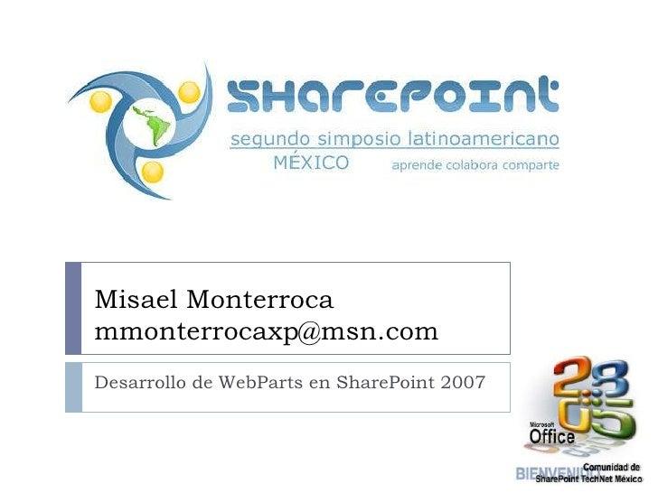 Desarrollo de WebParts en SharePoint 2007<br />MisaelMonterrocammonterrocaxp@msn.com<br />