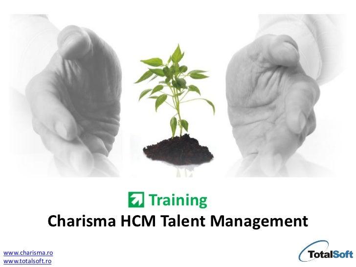 Training              Charisma HCM Talent Managementwww.charisma.rowww.totalsoft.ro