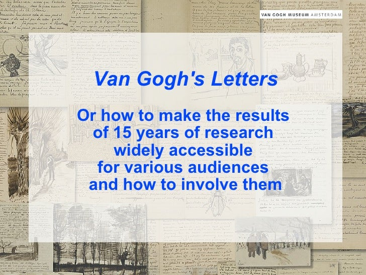 Van Gogh's Letters Or how to make the results  of 15 years of research  widely accessible  for various audiences  and how ...