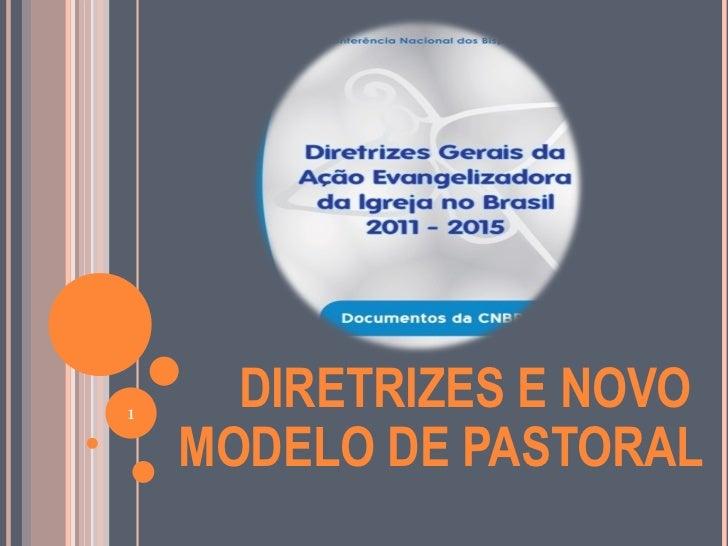 1      DIRETRIZES E NOVO    MODELO DE PASTORAL