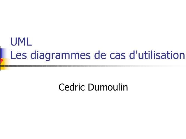 UMLLes diagrammes de cas dutilisation         Cedric Dumoulin