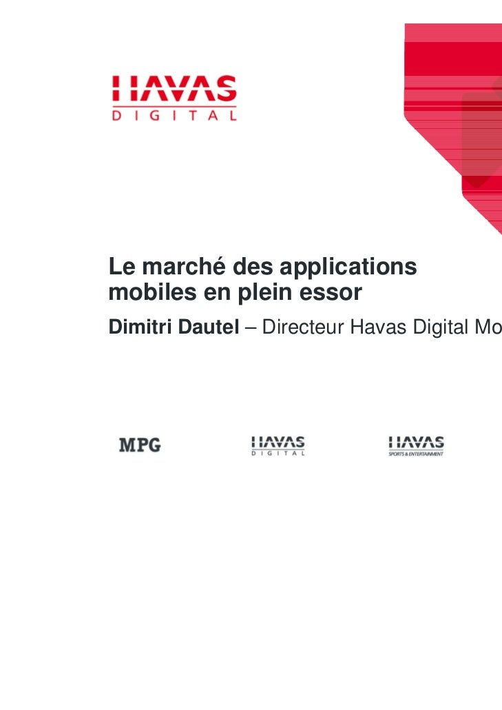 Le marché des applicationsmobiles en plein essorDimitri Dautel – Directeur Havas Digital Mobile