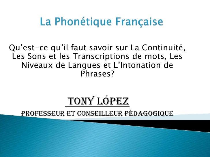 Qu'est-ce qu'il faut savoir sur La Continuité,Les Sons et les Transcriptions de mots, Les  Niveaux de Langues et L'Intonat...