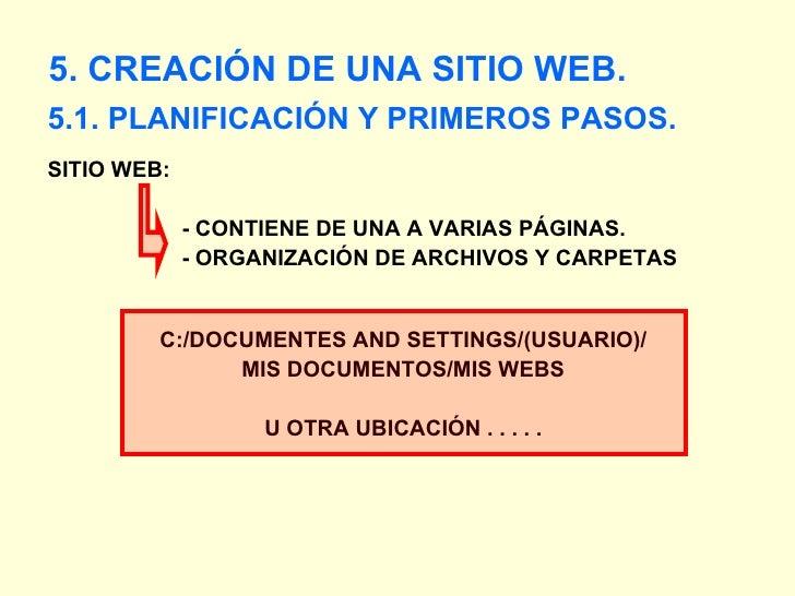 <ul><li>5.1. PLANIFICACIÓN Y PRIMEROS PASOS. </li></ul>5. CREACIÓN DE UNA SITIO WEB. SITIO WEB:    - CONTIENE DE UNA A VAR...