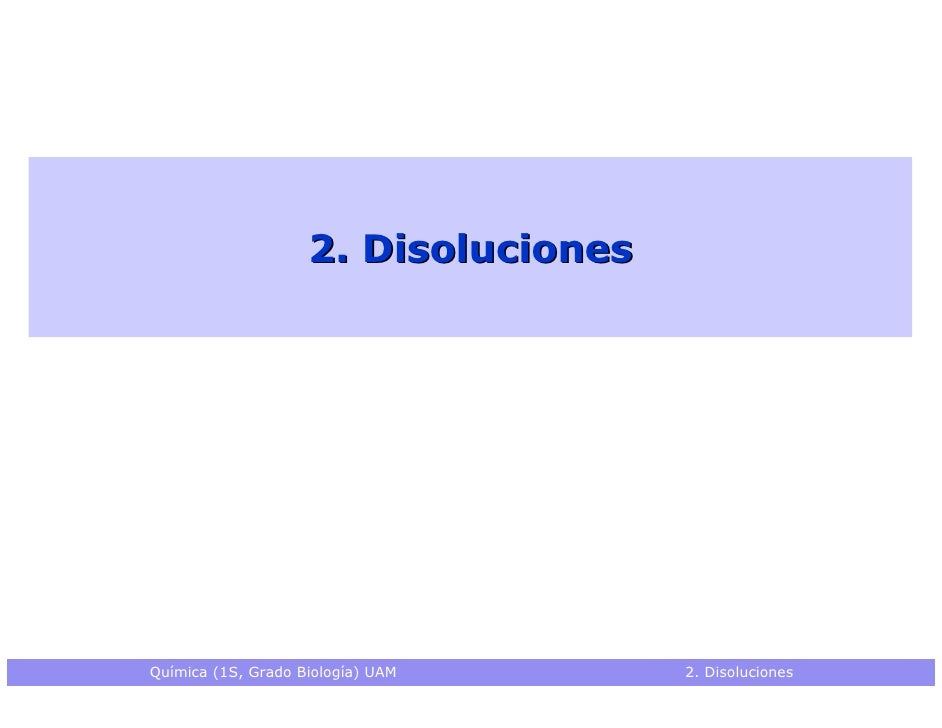 2. DisolucionesQuímica (1S, Grado Biología) UAM      2. Disoluciones