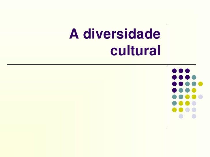 A diversidade cultural<br />
