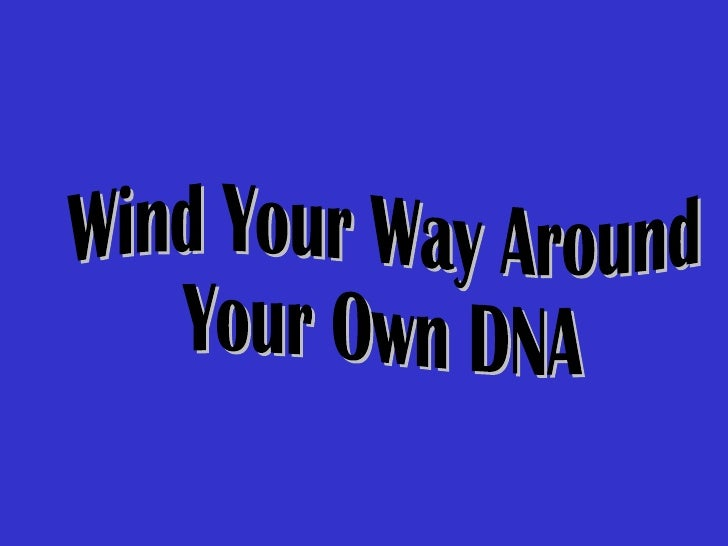 Wind Your Way Around  Your Own DNA