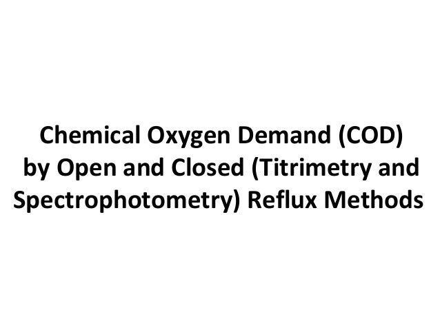 Chemical Oxygen Demand (COD) by Open and Closed (Titrimetry and Spectrophotometry) Reflux Methods