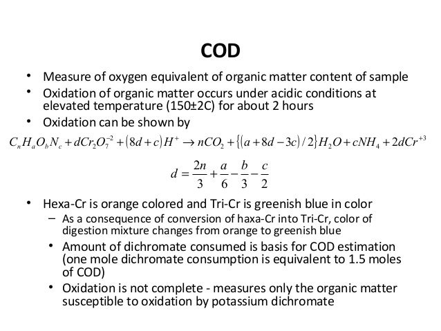 COD • Measure of oxygen equivalent of organic matter content of sample • Oxidation of organic matter occurs under acidic c...