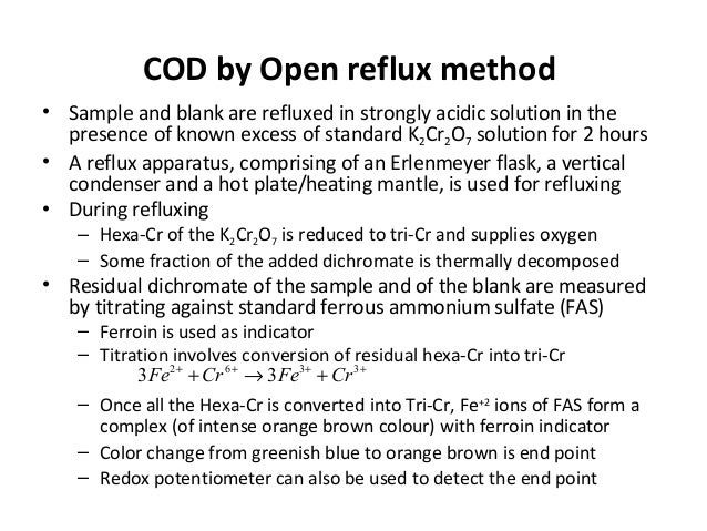 COD by Open reflux method • Sample and blank are refluxed in strongly acidic solution in the presence of known excess of s...