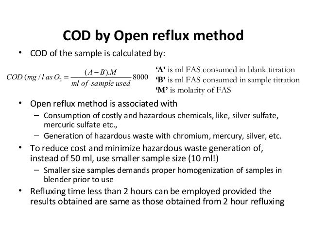 COD by Open reflux method • COD of the sample is calculated by: • Open reflux method is associated with – Consumption of c...