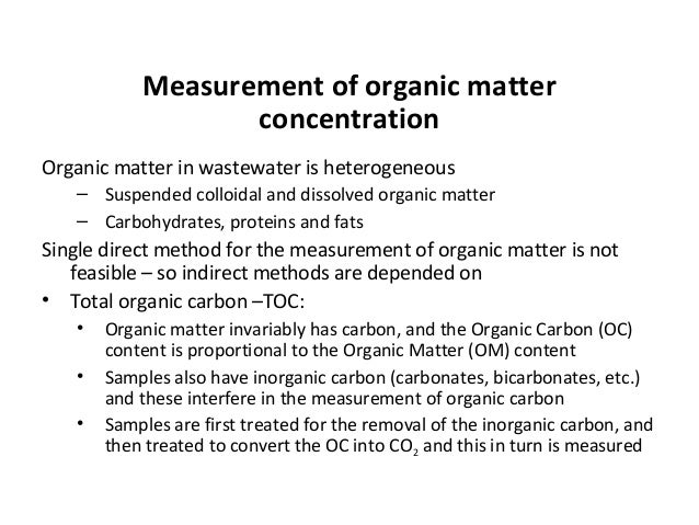Measurement of organic matter concentration Organic matter in wastewater is heterogeneous – Suspended colloidal and dissol...