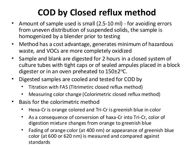 COD by Closed reflux method • Amount of sample used is small (2.5-10 ml) - for avoiding errors from uneven distribution of...