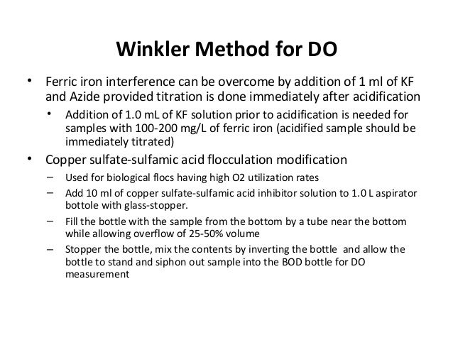 Winkler Method for DO • Ferric iron interference can be overcome by addition of 1 ml of KF and Azide provided titration is...