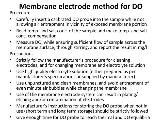 Membrane electrode method for DO Procedure • Carefully insert a calibrated DO probe into the sample while not allowing air...