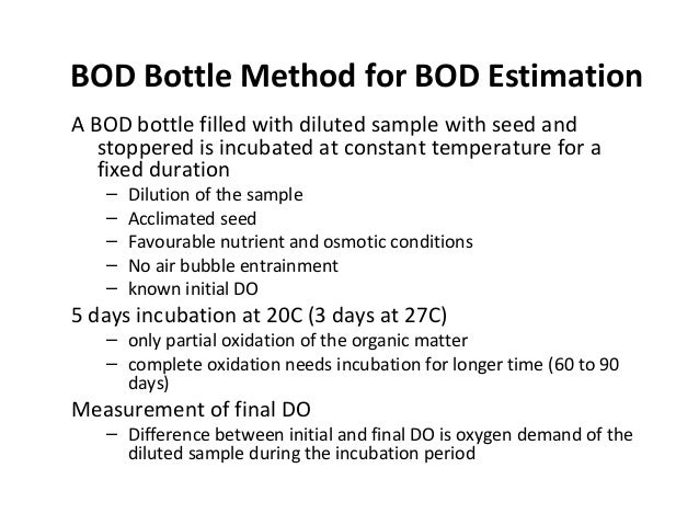 BOD Bottle Method for BOD Estimation A BOD bottle filled with diluted sample with seed and stoppered is incubated at const...