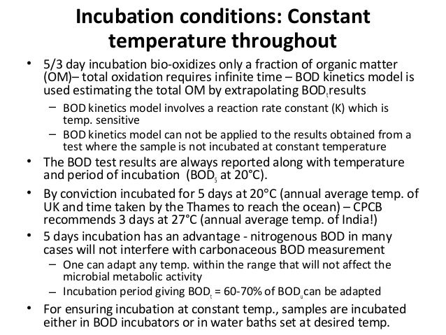 Incubation conditions: Constant temperature throughout • 5/3 day incubation bio-oxidizes only a fraction of organic matter...