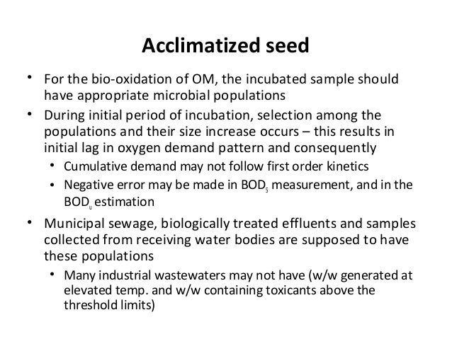 Acclimatized seed • For the bio-oxidation of OM, the incubated sample should have appropriate microbial populations • Duri...