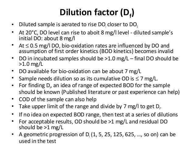 Dilution factor (Df) • Diluted sample is aerated to rise DOi closer to DOS • At 20°C, DO level can rise to aboit 8 mg/l le...