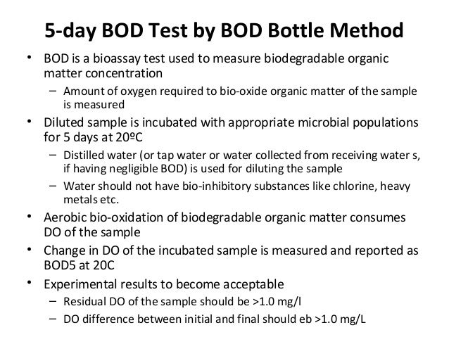 5-day BOD Test by BOD Bottle Method • BOD is a bioassay test used to measure biodegradable organic matter concentration – ...