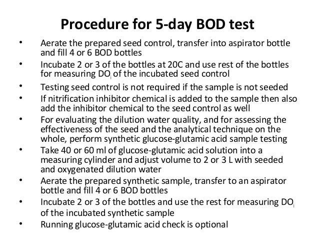 Procedure for 5-day BOD test • Aerate the prepared seed control, transfer into aspirator bottle and fill 4 or 6 BOD bottle...