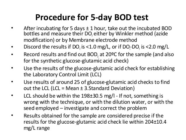 Procedure for 5-day BOD test • After incubating for 5 days ± 1 hour, take out the incubated BOD bottles and measure their ...