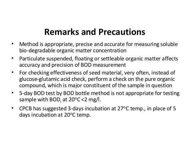 Remarks and Precautions • Method is appropriate, precise and accurate for measuring soluble bio-degradable organic matter ...