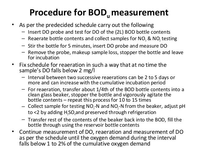 Procedure for BODu measurement • As per the predecided schedule carry out the following – Insert DO probe and test for DO ...